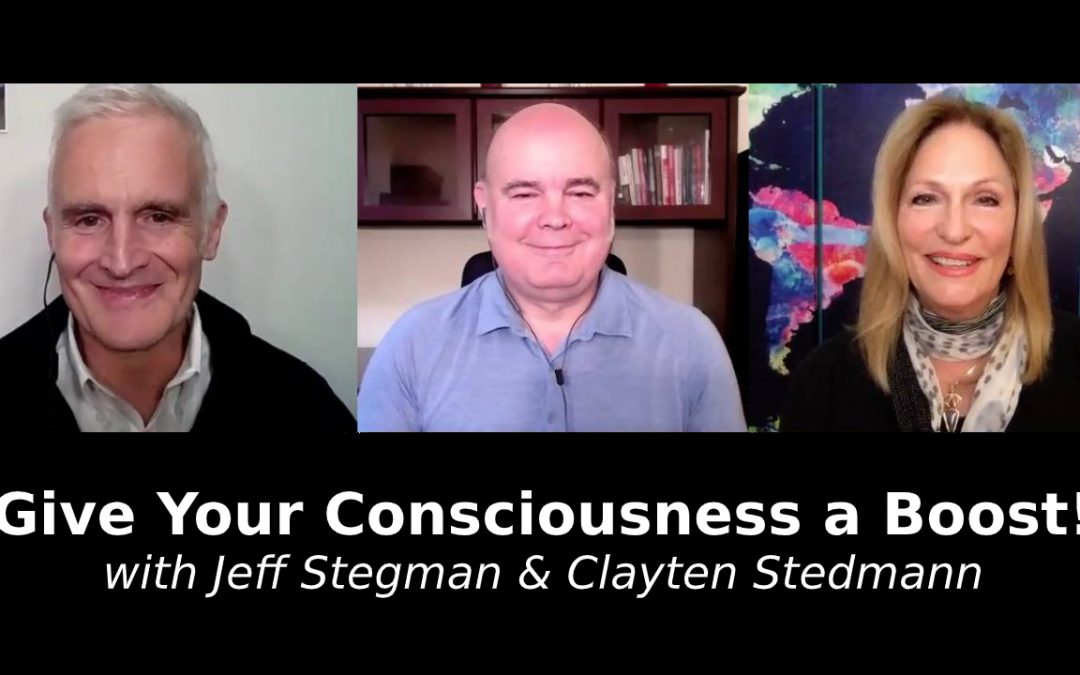 Give Your Consciousness a Boost! with Jeff Stegman & Clayten Stedmann