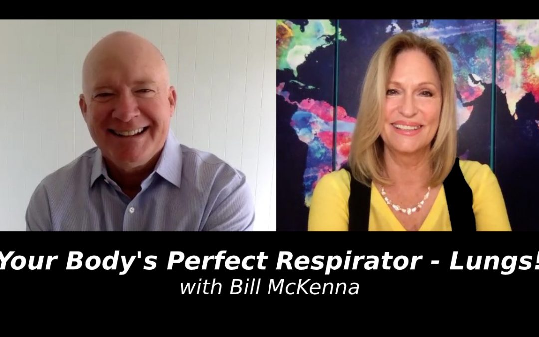Your Body's Perfect Respirator – Lungs! with with Bill McKenna