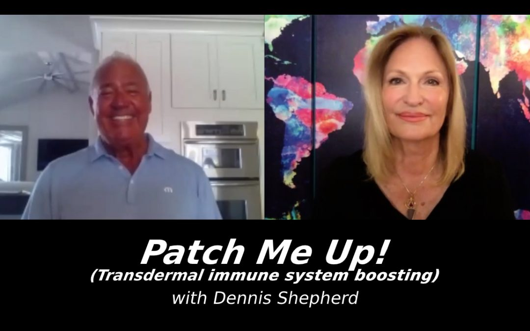 Patch Me Up! (Transdermal immune system boosting) with Dennis Shepherd