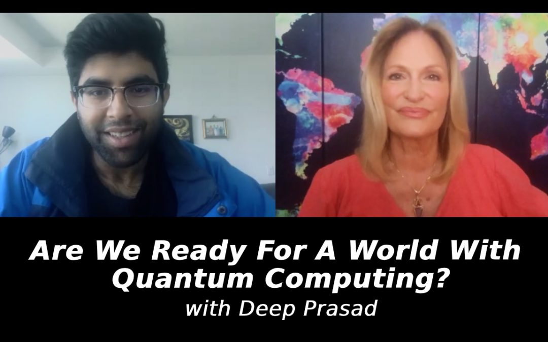 Are We Ready For A World With Quantum Computing? with Deep Prasad