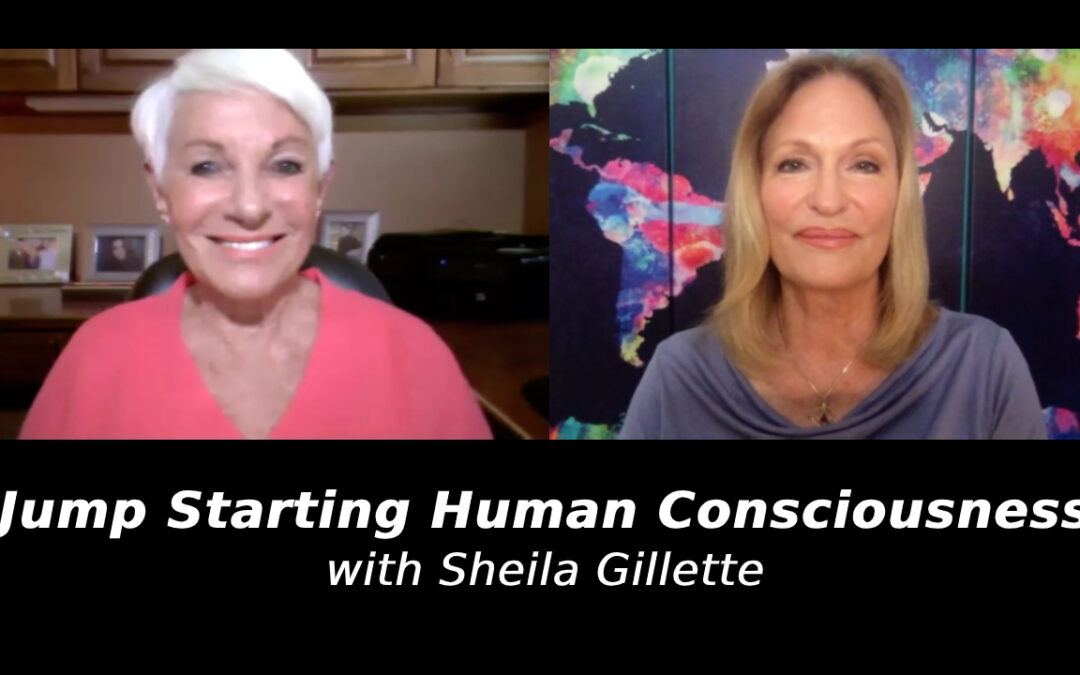 Jump Starting Human Consciousness with Sheila Gillette