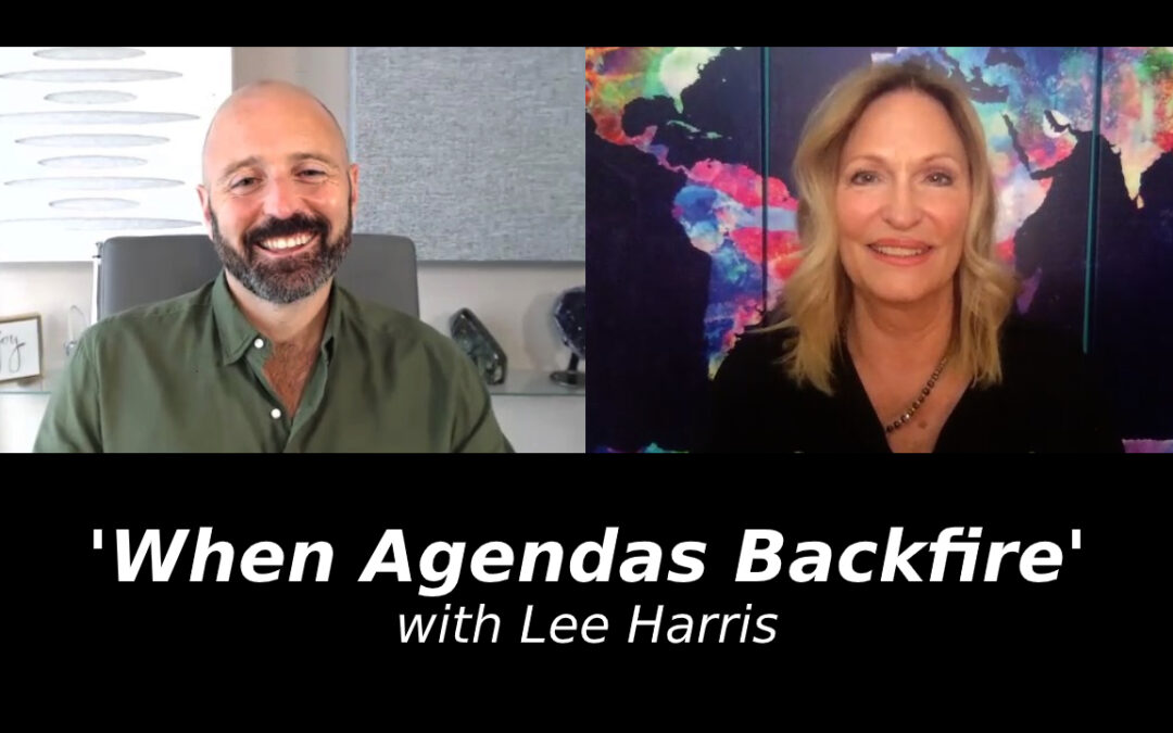 'When Agendas Backfire' with Lee Harris