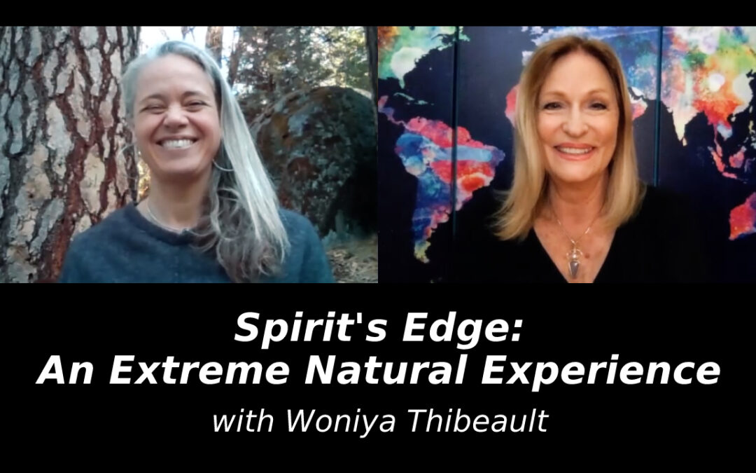 Spirit's Edge: An Extreme Natural Experience with Woniya Thibeault