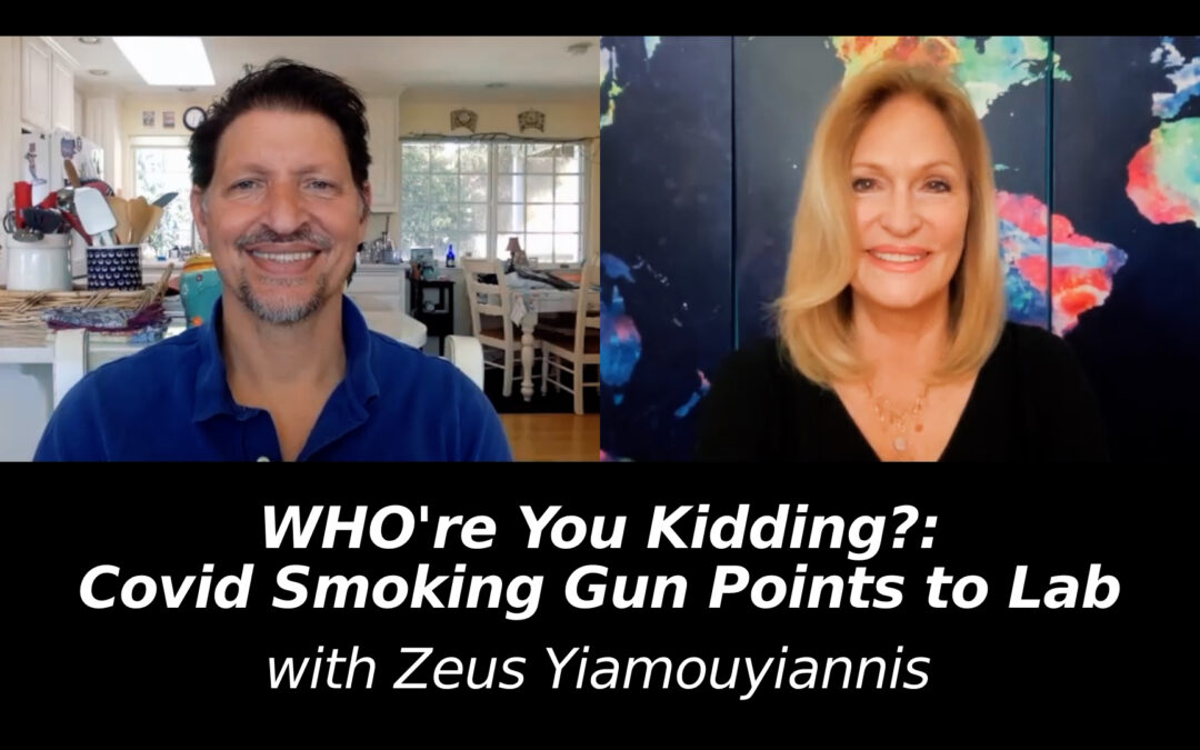 WHO're You Kidding?: Covid Smoking Gun Points to Lab with Zeus Yiamouyiannis