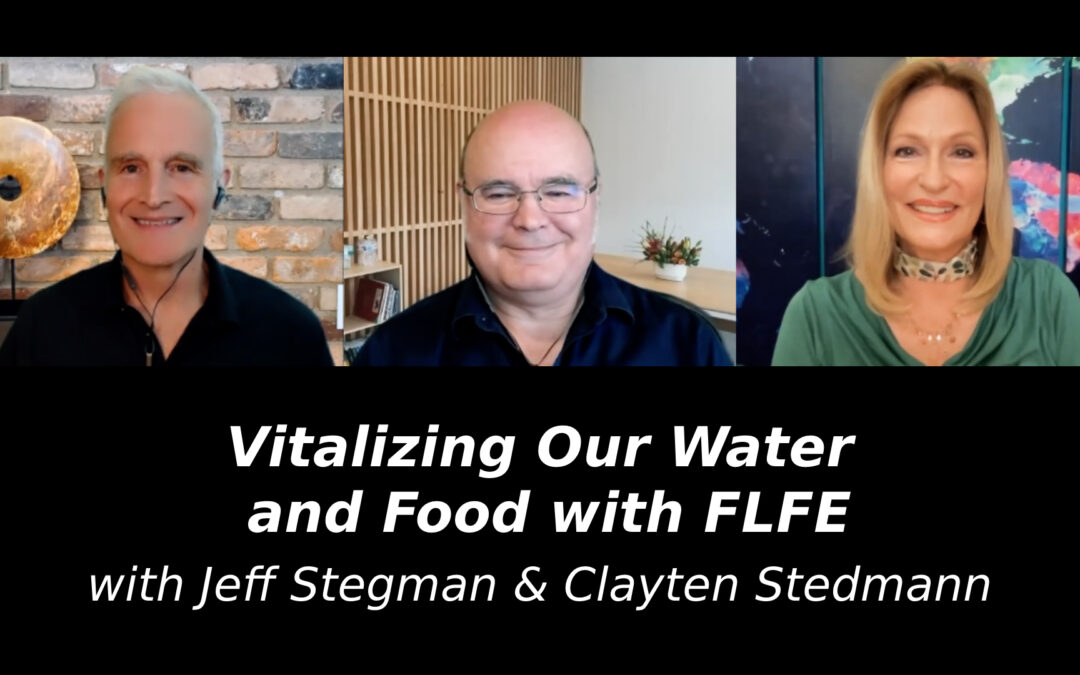 Vitalizing Our Water and Food with FLFE with Jeff Stegman & Clayten Stedmann