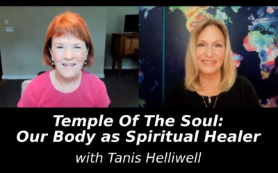 Temple Of The Soul: Our Body as Spiritual Healer with Tanis Helliwell