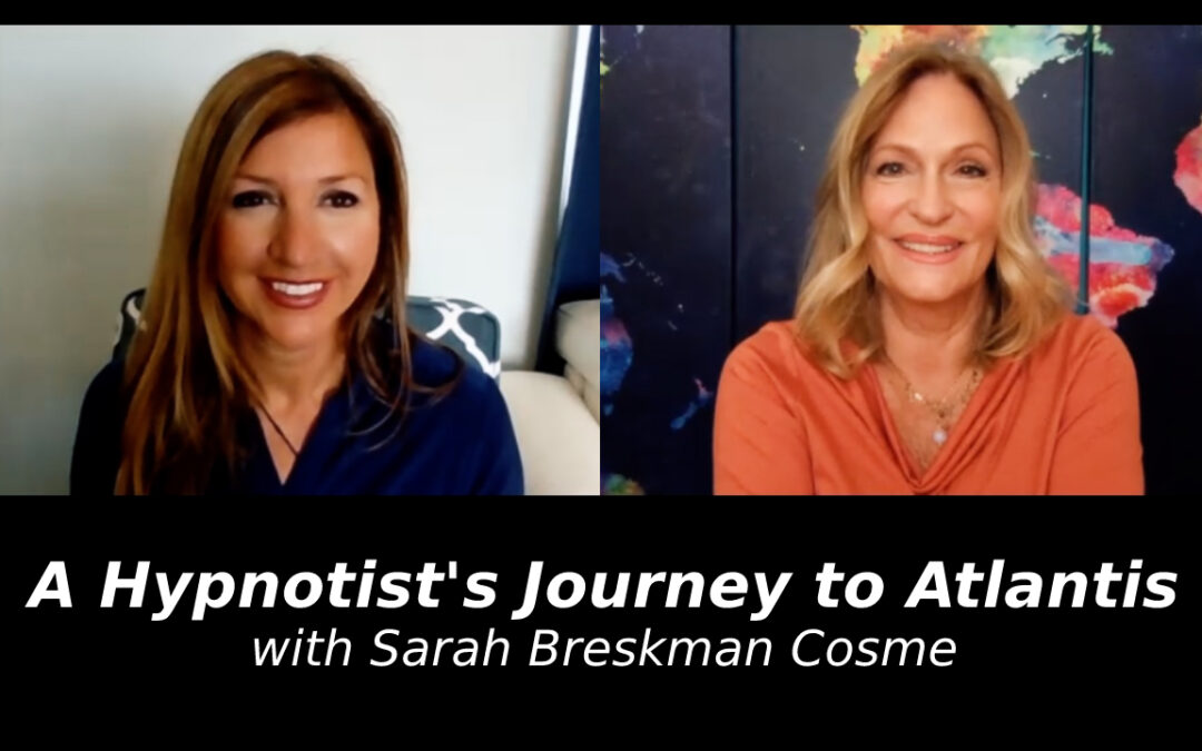 A Hypnotist's Journey to Atlantis with Sarah Breskman Cosme