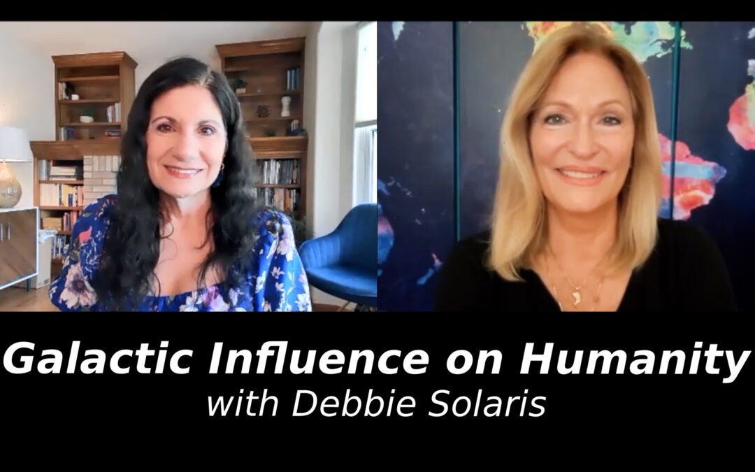 Galactic Influence on Humanity with Debbie Solaris