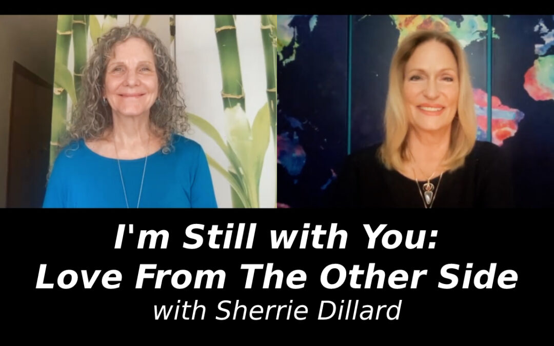 I'm Still with You: Love From The Other Side with Sherrie Dillard